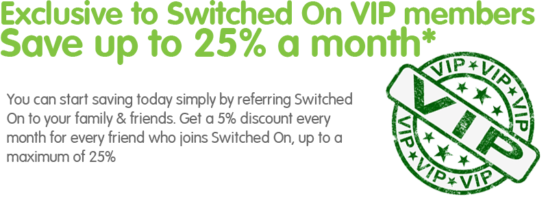 Save up to 25% every month on our VIP Refer A Friend promotion!